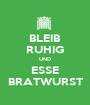 BLEIB RUHIG UND ESSE BRATWURST - Personalised Poster A1 size