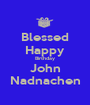 Blessed Happy Birthday John Nadnachen - Personalised Poster A1 size