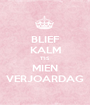 BLIEF KALM T'IS MIEN VERJOARDAG - Personalised Poster A1 size