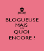 BLOGUEUSE MAIS  PAS QUOI  ENCORE ? - Personalised Poster A1 size