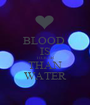 BLOOD  IS TICKER THAN WATER - Personalised Poster A1 size