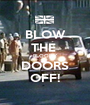 BLOW THE  BLOODY DOORS OFF! - Personalised Poster A1 size