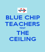 BLUE CHIP TEACHERS TEST THE CEILING - Personalised Poster A1 size