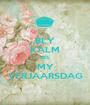 BLY KALM DIS MY VERJAARSDAG - Personalised Poster A1 size