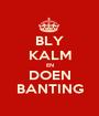 BLY KALM EN DOEN BANTING - Personalised Poster A1 size