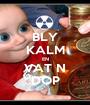 BLY KALM EN VAT N DOP - Personalised Poster A1 size