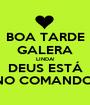 BOA TARDE GALERA LINDA! DEUS ESTÁ NO COMANDO! - Personalised Poster A1 size