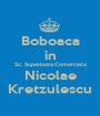 Boboaca in Sc. Superioara.Comerciala Nicolae Kretzulescu - Personalised Poster A1 size