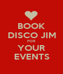 BOOK DISCO JIM FOR YOUR EVENTS - Personalised Poster A1 size