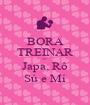 BORA TREINAR \o/ Japa, Rô Sú e Mí - Personalised Poster A1 size