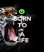 BORN TO BE A LIFE - Personalised Poster A1 size