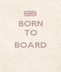 BORN TO  BOARD  - Personalised Poster A1 size