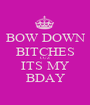BOW DOWN BITCHES CUZ ITS MY BDAY - Personalised Poster A1 size