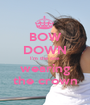 BOW DOWN I'm the one  wearing the crown - Personalised Poster A1 size