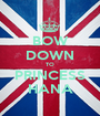 BOW DOWN TO PRINCESS HANA - Personalised Poster A1 size