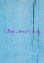 - Boys, dinner's  ready. - Personalised Poster A1 size