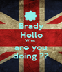 Brady Hello What  are you doing ?? - Personalised Poster A1 size
