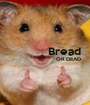 Bread                         OR DEAD    - Personalised Poster A1 size