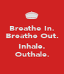 Breathe In. Breathe Out.  Inhale. Outhale. - Personalised Poster A1 size