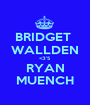 BRIDGET  WALLDEN <3'S RYAN MUENCH - Personalised Poster A1 size