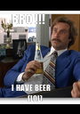 BRO !!!              I HAVE BEER             - Personalised Poster A1 size