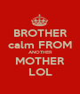 BROTHER calm FROM ANOTHER MOTHER LOL - Personalised Poster A1 size