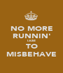NO MORE RUNNIN' I AIM TO MISBEHAVE - Personalised Poster A1 size