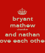 bryant mathew chandler and nathan love each other - Personalised Poster A1 size