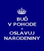 BUĎ V POHODE A OSLAVUJ NARODENINY - Personalised Poster A1 size