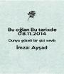 Bu oğlan Bu tarixde 08.11.2014 Dunya gözeli bir qizi sevib İmza: Ayşad  - Personalised Poster A1 size