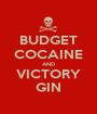 BUDGET COCAINE AND VICTORY GIN - Personalised Poster A1 size
