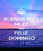 BUENOS DIAS MI ZC AND FELIZ  DOMINGO - Personalised Poster A1 size