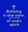 Bullying is the slow, painful killing of one's spirit - Personalised Poster A1 size