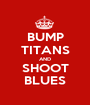 BUMP TITANS AND SHOOT BLUES - Personalised Poster A1 size