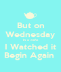 But on Wednesday in a cafe I Watched it Begin Again  - Personalised Poster A1 size