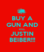BUY A GUN AND KILL JUSTIN BEIBER!!! - Personalised Poster A1 size