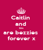 Caitlin  and  Erin  are bezzies  forever x - Personalised Poster A1 size