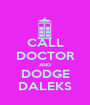 CALL DOCTOR AND DODGE DALEKS - Personalised Poster A1 size