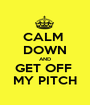 CALM  DOWN AND GET OFF  MY PITCH - Personalised Poster A1 size