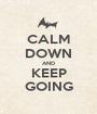 CALM DOWN AND KEEP GOING - Personalised Poster A1 size