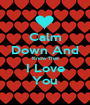 Calm Down And Know That I Love You - Personalised Poster A1 size