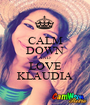 CALM DOWN AND LOVE KLAUDIA - Personalised Poster A1 size
