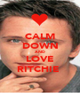 CALM DOWN AND LOVE RITCHIE  - Personalised Poster A1 size