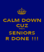 CALM DOWN CUZ HiS's SENIORS R DONE !!! - Personalised Poster A1 size