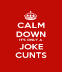 CALM DOWN IT'S ONLY A JOKE CUNTS - Personalised Poster A1 size