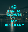 CALM DOWN ITS MY BIRTHDAY - Personalised Poster A1 size