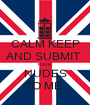 CALM KEEP AND SUBMIT  YOUR  NUDES TO ME. - Personalised Poster A1 size