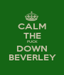 CALM THE FUCK DOWN BEVERLEY - Personalised Poster A1 size