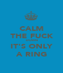 CALM THE FUCK DOWN IT'S ONLY A RING - Personalised Poster A1 size