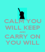 CALM YOU WILL KEEP AND CARRY ON YOU WILL - Personalised Poster A1 size
